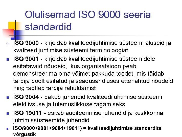Olulisemad ISO 9000 seeria standardid ² n n ISO 9000 - kirjeldab kvaliteedijuhtimise süsteemi