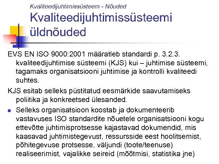 Kvaliteedijuhtimissüsteem - Nõuded Kvaliteedijuhtimissüsteemi üldnõuded EVS EN ISO 9000: 2001 määratleb standardi p. 3.