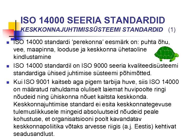 ISO 14000 SEERIA STANDARDID KESKKONNAJUHTIMISSÜSTEEMI STANDARDID (1) n n n ISO 14000 standardi 'perekonna'