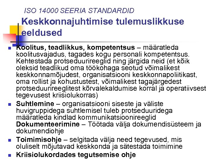 ISO 14000 SEERIA STANDARDID Keskkonnajuhtimise tulemuslikkuse eeldused n n Koolitus, teadlikkus, kompetentsus – määratleda