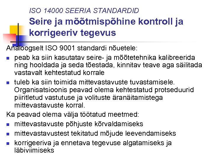 ISO 14000 SEERIA STANDARDID Seire ja mõõtmispõhine kontroll ja korrigeeriv tegevus Analoogselt ISO 9001