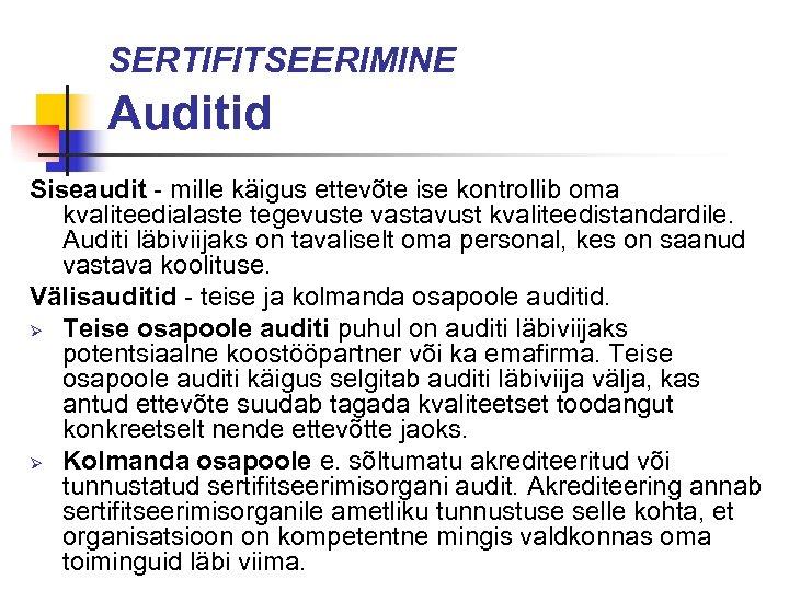 SERTIFITSEERIMINE Auditid Siseaudit - mille käigus ettevõte ise kontrollib oma kvaliteedialaste tegevuste vastavust kvaliteedistandardile.