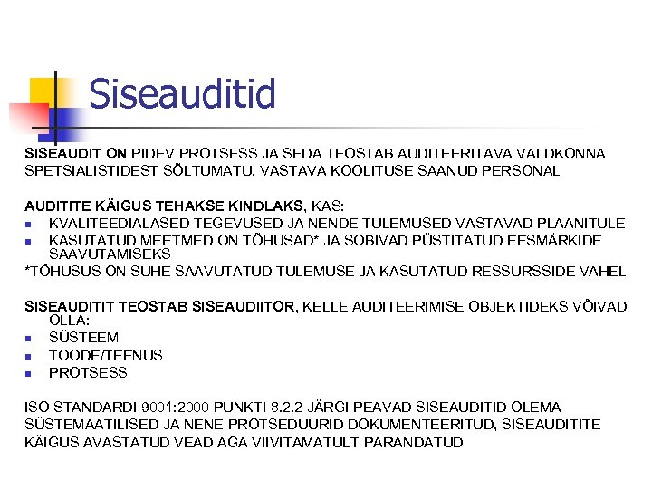Siseauditid SISEAUDIT ON PIDEV PROTSESS JA SEDA TEOSTAB AUDITEERITAVA VALDKONNA SPETSIALISTIDEST SÕLTUMATU, VASTAVA KOOLITUSE