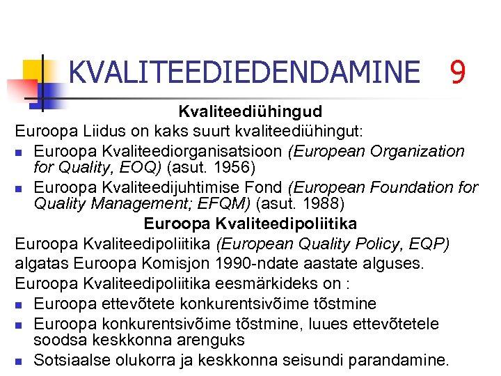 KVALITEEDIEDENDAMINE 9 Kvaliteediühingud Euroopa Liidus on kaks suurt kvaliteediühingut: n Euroopa Kvaliteediorganisatsioon (European Organization