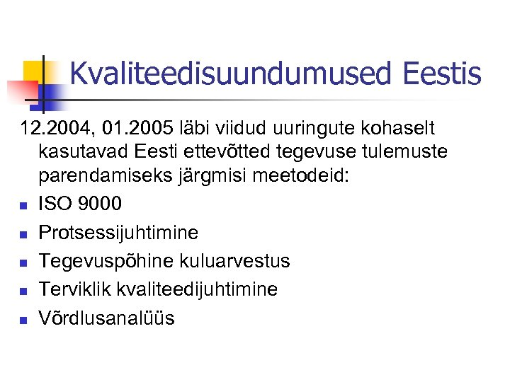Kvaliteedisuundumused Eestis 12. 2004, 01. 2005 läbi viidud uuringute kohaselt kasutavad Eesti ettevõtted tegevuse