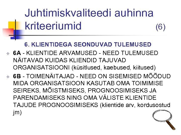 Juhtimiskvaliteedi auhinna kriteeriumid (6) ² ² 6. KLIENTIDEGA SEONDUVAD TULEMUSED 6 A - KLIENTIDE
