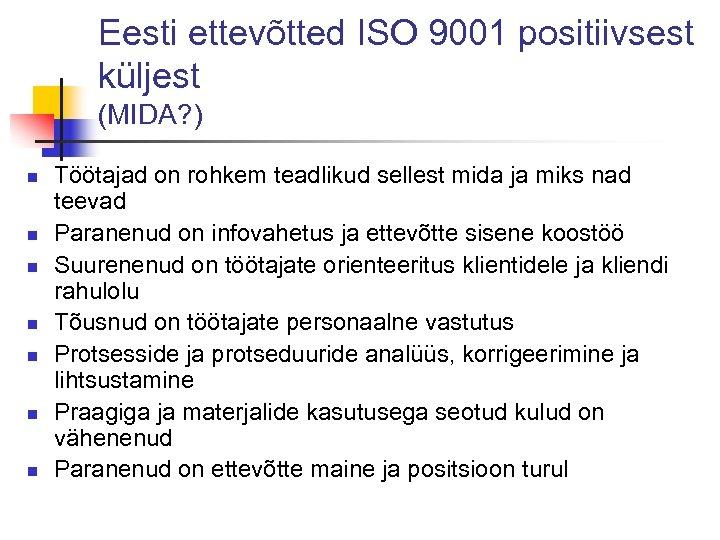 Eesti ettevõtted ISO 9001 positiivsest küljest (MIDA? ) n n n n Töötajad on