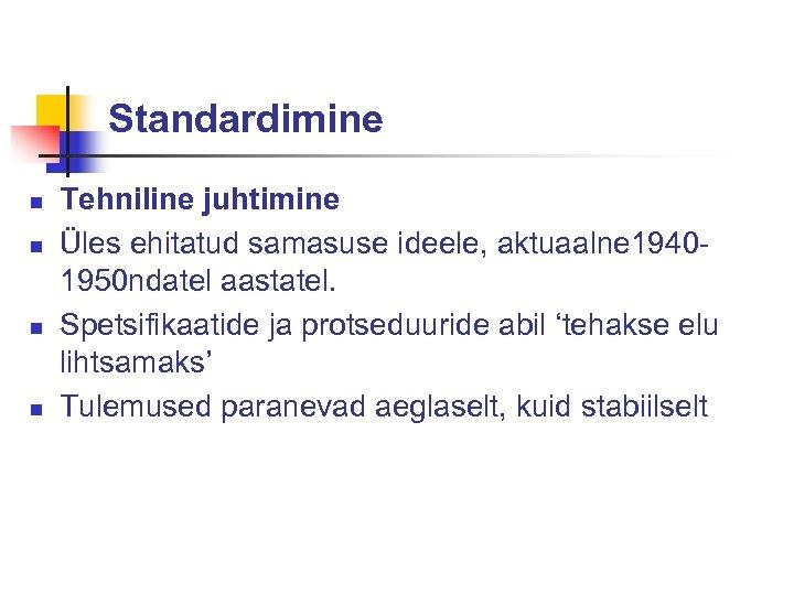 Standardimine n n Tehniline juhtimine Üles ehitatud samasuse ideele, aktuaalne 19401950 ndatel aastatel. Spetsifikaatide