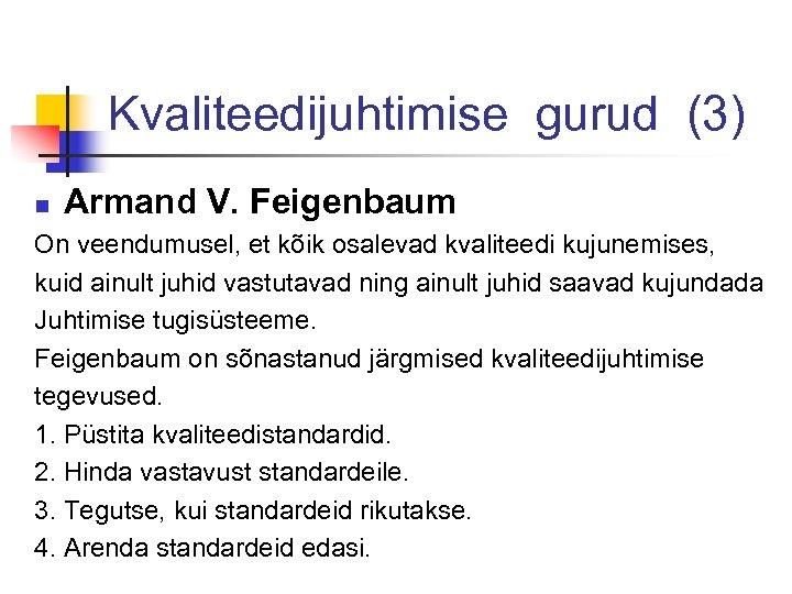 Kvaliteedijuhtimise gurud (3) n Armand V. Feigenbaum On veendumusel, et kõik osalevad kvaliteedi kujunemises,