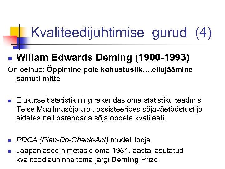 Kvaliteedijuhtimise gurud (4) n Wiliam Edwards Deming (1900 -1993) On öelnud: Õppimine pole kohustuslik….