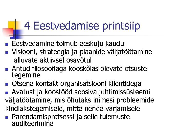 4 Eestvedamise printsiip Eestvedamine toimub eeskuju kaudu: n Visiooni, strateegia ja plaanide väljatöötamine alluvate