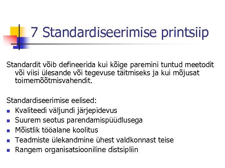 7 Standardiseerimise printsiip Standardit võib defineerida kui kõige paremini tuntud meetodit või viisi ülesande