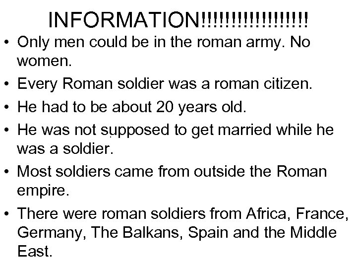 INFORMATION!!!!!!!!! • Only men could be in the roman army. No women. • Every