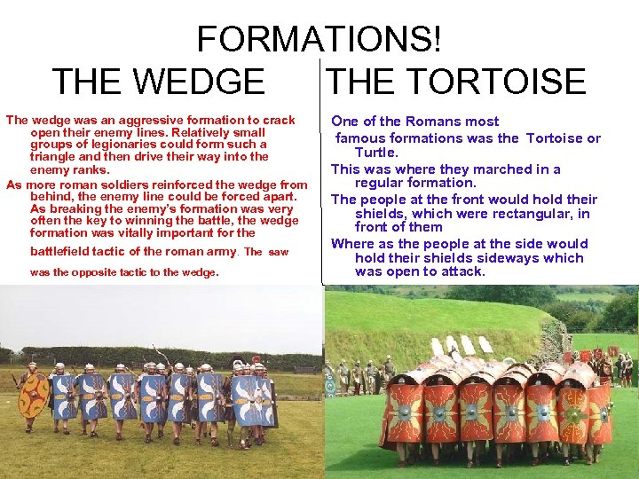 FORMATIONS! THE WEDGE THE TORTOISE The wedge was an aggressive formation to crack open