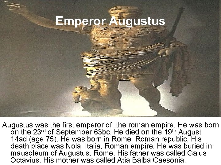 Emperor Augustus was the first emperor of the roman empire. He was born on
