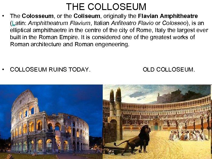 THE COLLOSEUM • The Colosseum, or the Coliseum, originally the Flavian Amphitheatre (Latin: Amphitheatrum