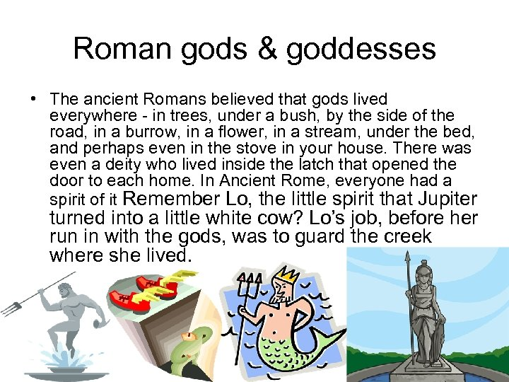 Roman gods & goddesses • The ancient Romans believed that gods lived everywhere -