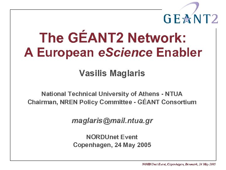 The GÉANT 2 Network: A European e. Science Enabler Vasilis Maglaris National Technical University