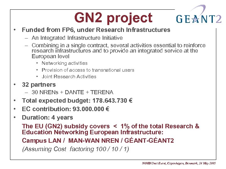 GN 2 project • Funded from FP 6, under Research Infrastructures – An Integrated