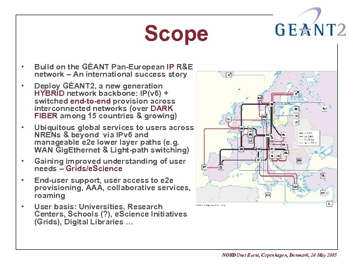 Scope • • • Build on the GÉANT Pan-European IP R&E network – An