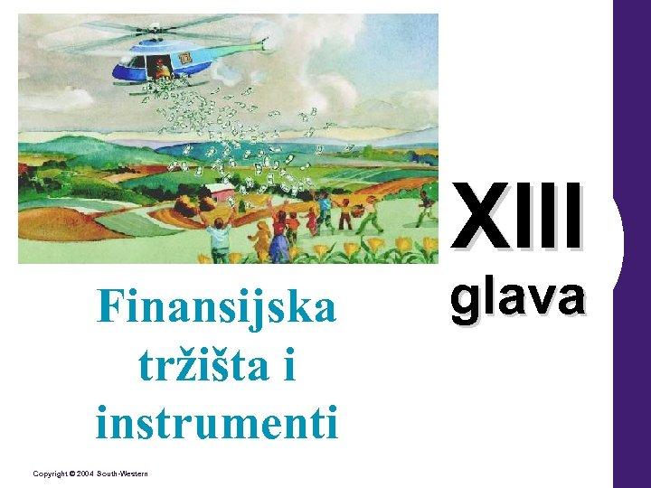 XIII Finansijska tržišta i instrumenti Copyright © 2004 South-Western glava
