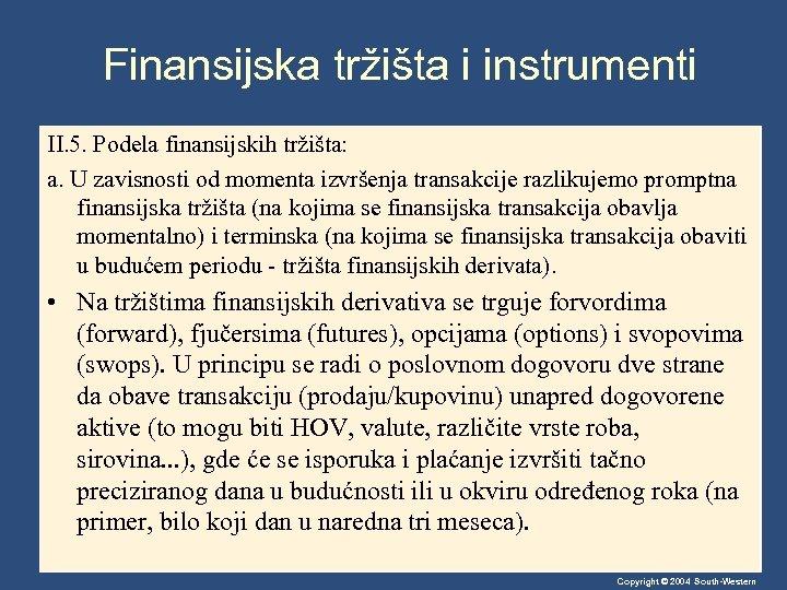 Finansijska tržišta i instrumenti II. 5. Podela finansijskih tržišta: a. U zavisnosti od momenta