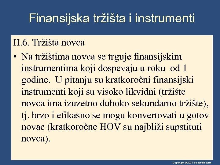 Finansijska tržišta i instrumenti II. 6. Tržišta novca • Na tržištima novca se trguje