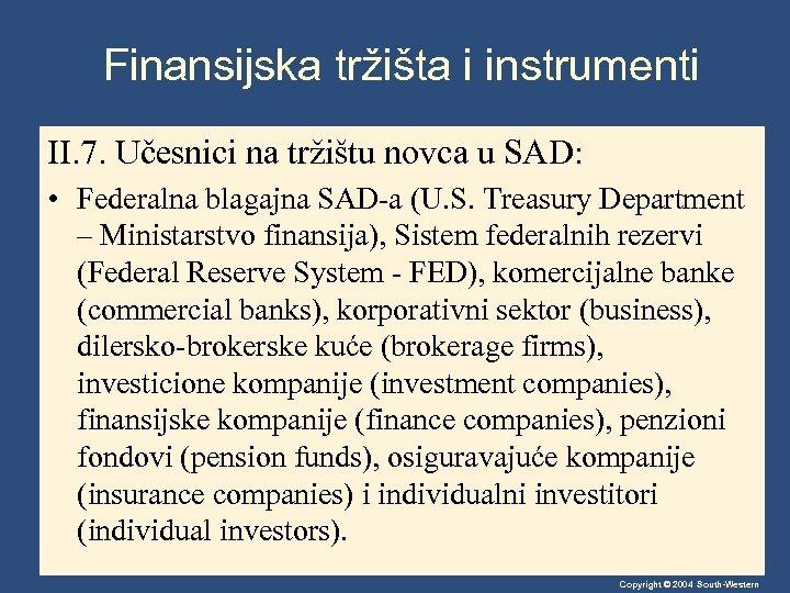 Finansijska tržišta i instrumenti II. 7. Učesnici na tržištu novca u SAD: • Federalna