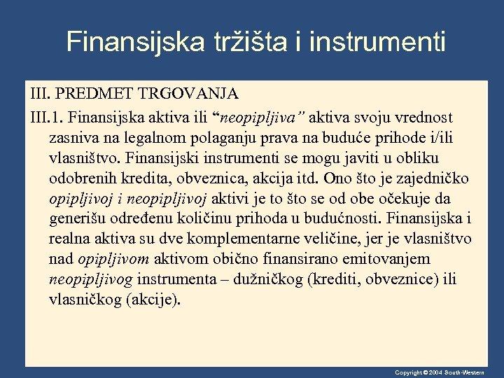 """Finansijska tržišta i instrumenti III. PREDMET TRGOVANJA III. 1. Finansijska aktiva ili """"neopipljiva"""" aktiva"""