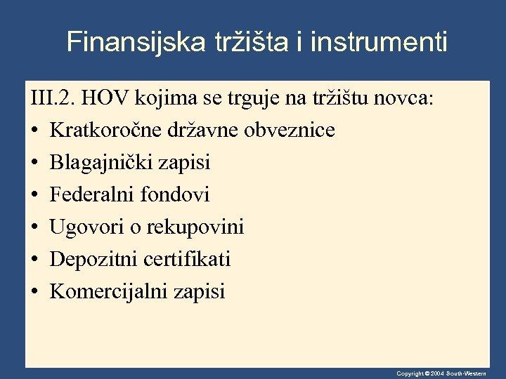 Finansijska tržišta i instrumenti III. 2. HOV kojima se trguje na tržištu novca: •