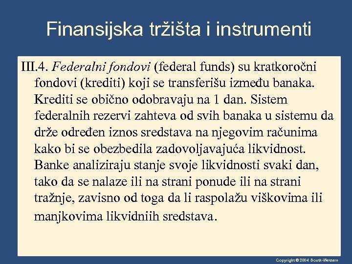Finansijska tržišta i instrumenti III. 4. Federalni fondovi (federal funds) su kratkoročni fondovi (krediti)