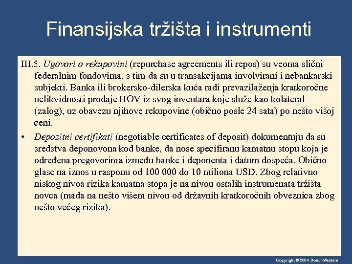 Finansijska tržišta i instrumenti III. 5. Ugovori o rekupovini (repurchase agreements ili repos) su