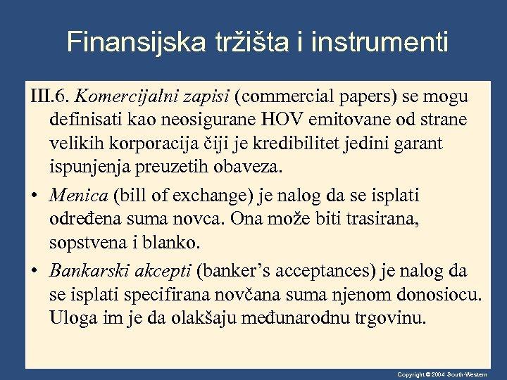 Finansijska tržišta i instrumenti III. 6. Komercijalni zapisi (commercial papers) se mogu definisati kao