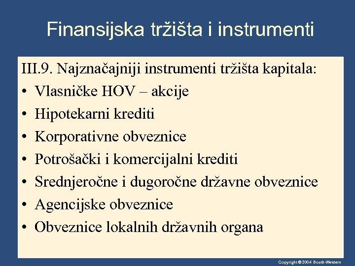 Finansijska tržišta i instrumenti III. 9. Najznačajniji instrumenti tržišta kapitala: • Vlasničke HOV –