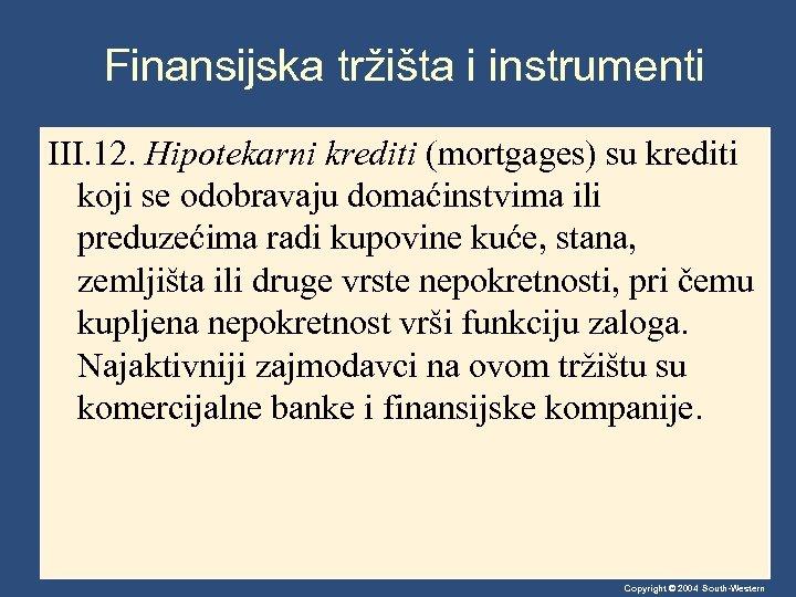 Finansijska tržišta i instrumenti III. 12. Hipotekarni krediti (mortgages) su krediti koji se odobravaju