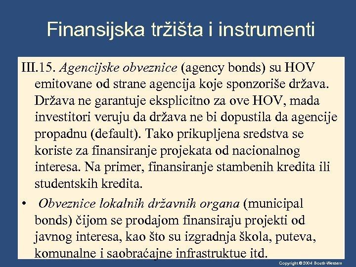 Finansijska tržišta i instrumenti III. 15. Agencijske obveznice (agency bonds) su HOV emitovane od