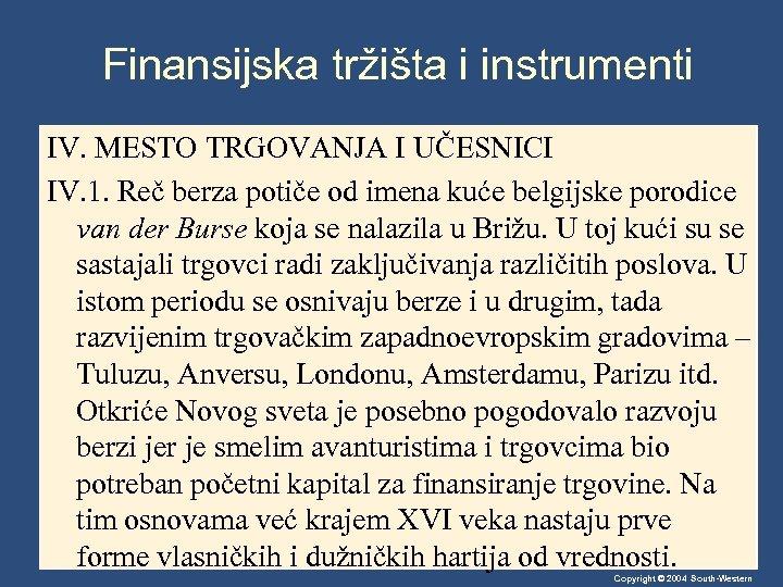 Finansijska tržišta i instrumenti IV. MESTO TRGOVANJA I UČESNICI IV. 1. Reč berza potiče