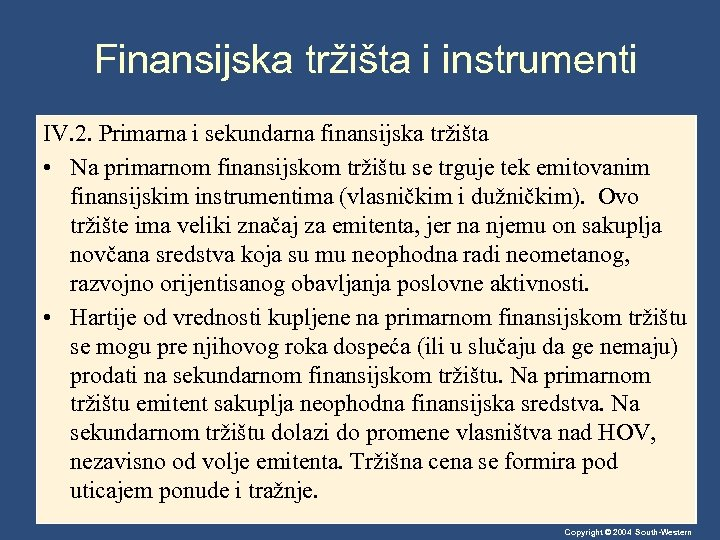 Finansijska tržišta i instrumenti IV. 2. Primarna i sekundarna finansijska tržišta • Na primarnom