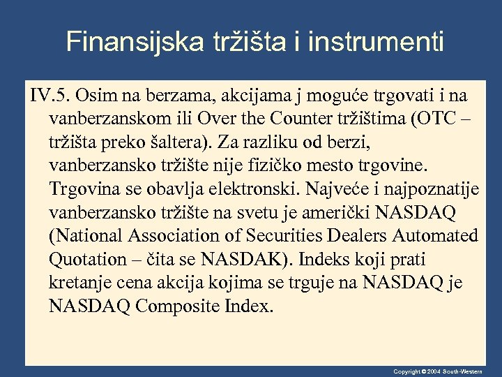 Finansijska tržišta i instrumenti IV. 5. Osim na berzama, akcijama j moguće trgovati i