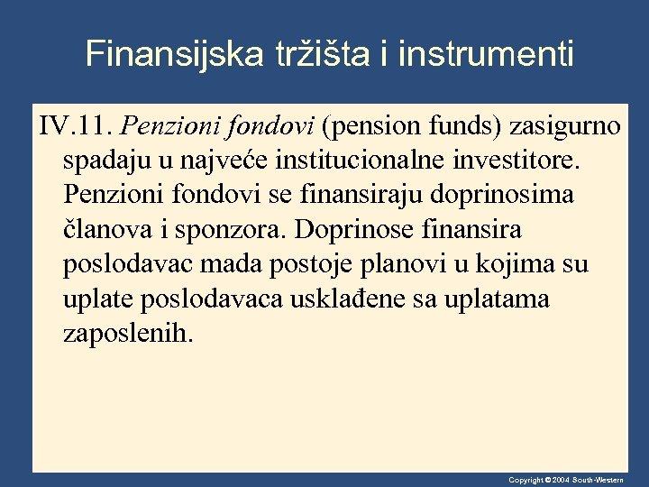 Finansijska tržišta i instrumenti IV. 11. Penzioni fondovi (pension funds) zasigurno spadaju u najveće