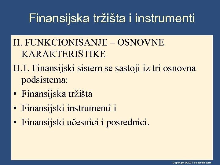 Finansijska tržišta i instrumenti II. FUNKCIONISANJE – OSNOVNE KARAKTERISTIKE II. 1. Finansijski sistem se