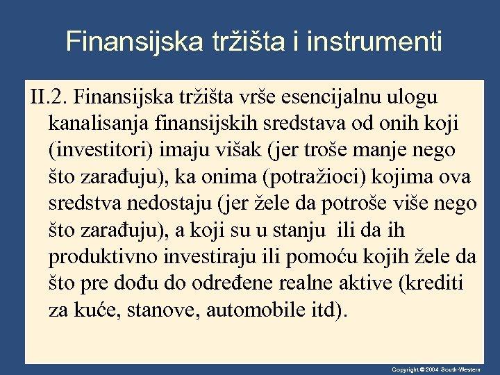 Finansijska tržišta i instrumenti II. 2. Finansijska tržišta vrše esencijalnu ulogu kanalisanja finansijskih sredstava