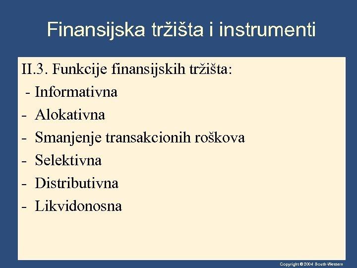Finansijska tržišta i instrumenti II. 3. Funkcije finansijskih tržišta: - Informativna - Alokativna -
