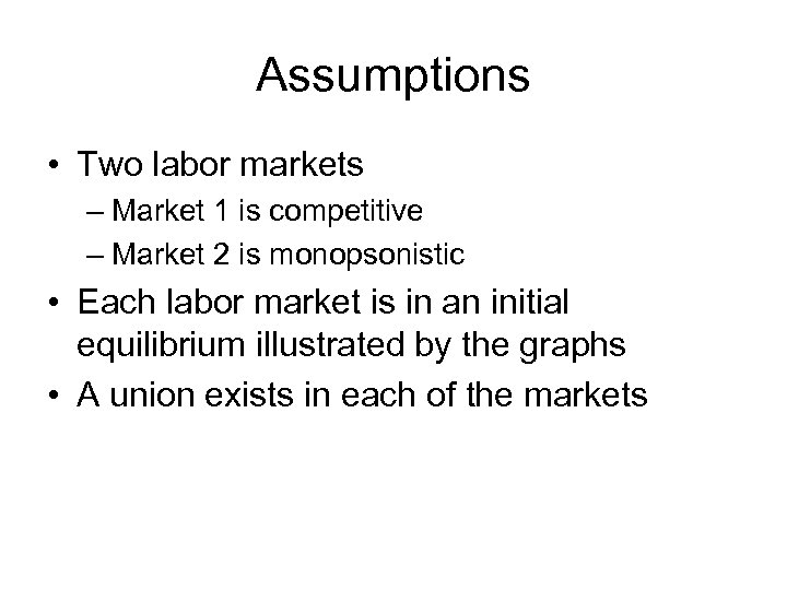 Assumptions • Two labor markets – Market 1 is competitive – Market 2 is