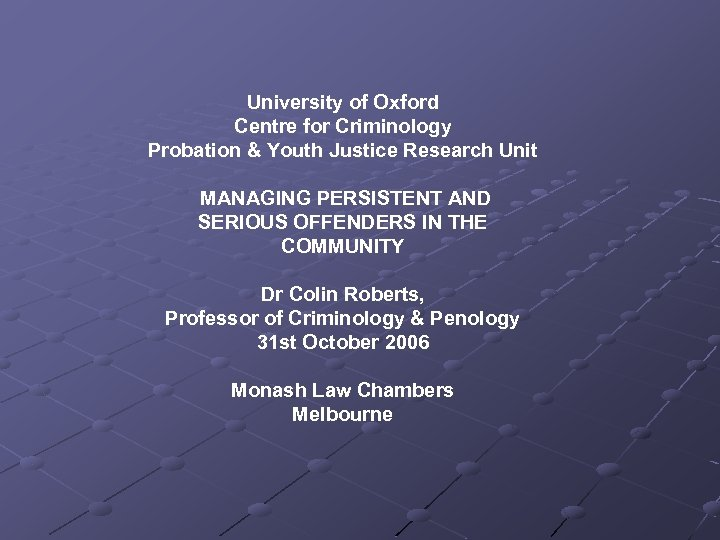 University of Oxford Centre for Criminology Probation & Youth Justice Research Unit MANAGING PERSISTENT