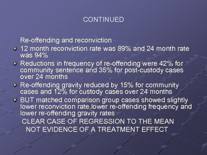 CONTINUED Re-offending and reconviction 12 month reconviction rate was 89% and 24 month rate