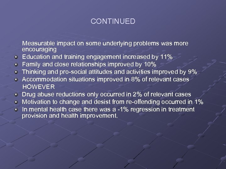 CONTINUED Measurable impact on some underlying problems was more encouraging Education and training engagement