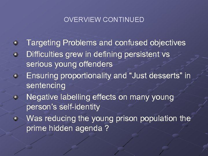 OVERVIEW CONTINUED Targeting Problems and confused objectives Difficulties grew in defining persistent vs serious