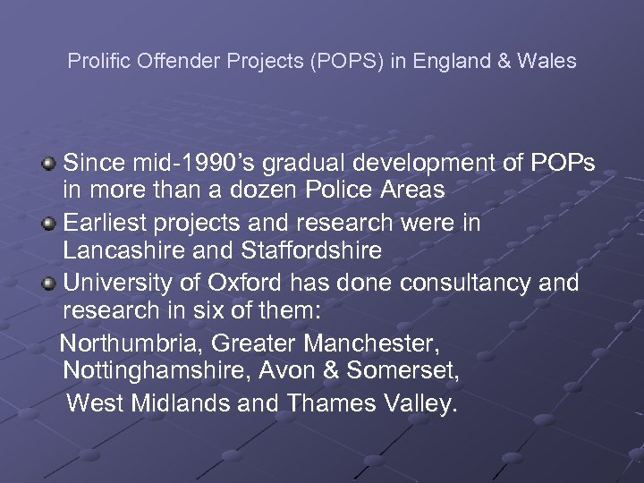 Prolific Offender Projects (POPS) in England & Wales Since mid-1990's gradual development of POPs