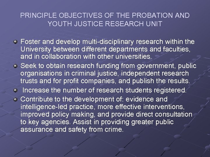 PRINCIPLE OBJECTIVES OF THE PROBATION AND YOUTH JUSTICE RESEARCH UNIT Foster and develop multi-disciplinary
